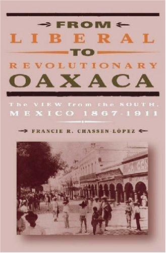From Liberal To Revolutionary Oaxaca by Francie R. Chassen-Lopez