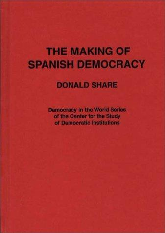 The making of Spanish democracy by Donald Share