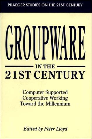 Groupware in the 21st century by edited by Peter Lloyd ; foreward by Robert Watson.