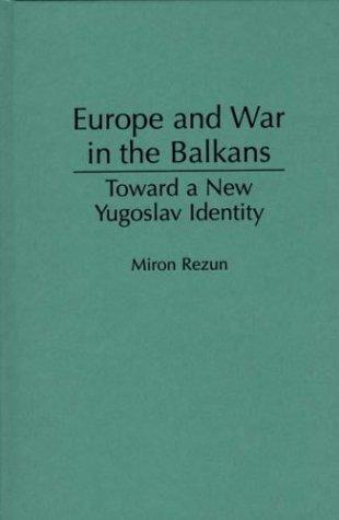 Europe and war in the Balkans by Miron Rezun