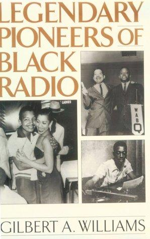Legendary Pioneers of Black Radio by Gilbert A. Williams