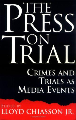 The Press on Trial by Lloyd Chiasson