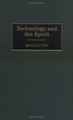 Technology and the Spirit by Ignacio L. Gotz