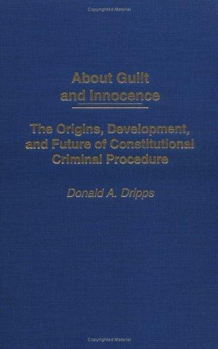 About Guilt and Innocence by Donald A. Dripps