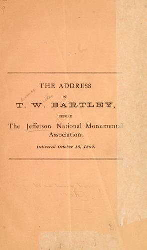 The address of T. W. Bartley, before the Jefferson national monumental association by T. W. Bartley