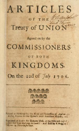 Articles of the Treaty of Union agreed on by the commissioners of both kingdoms, on the 22d of July 1706 by Great Britain. Commissioners nominated to treat of a union between the kingdoms of England and Scotland.