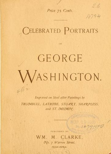 Celebrated portraits of George Washington by William M. Clarke