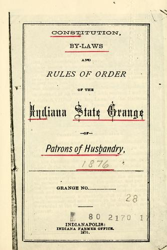 Constitution, by-laws and rules of order of the Indiana State Grange of Patrons of Husbandry by Patrons of Husbandry. Indiana State Grange.
