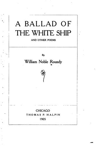 A ballad of the white ship by William Noble Roundy