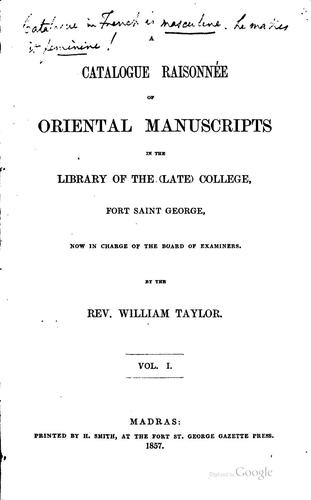 A catalogue raisonnée [!] of oriental manuscripts in the library of the (late) college by Taylor, William orientalist, missionary