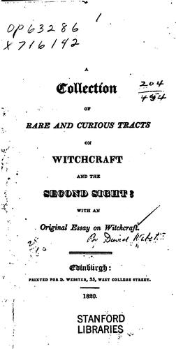 A collection of rare and curious tracts on witchcraft and the second sight by Webster, David of Edinburgh