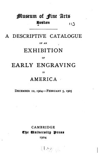 A descriptive catalogue of an exhibition of early engraving in America by Museum of Fine Arts, Boston.