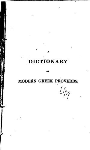 A dictionary of modern Greek proverbs, with an English translation, explanatory remarks, and philological illustrations by Alexander Negris