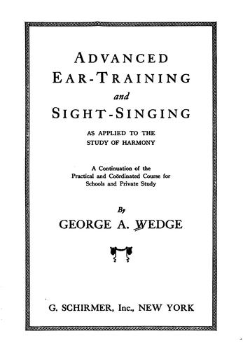 Advanced ear-training and sight-singing as applied to the study of harmony by George Anson Wedge