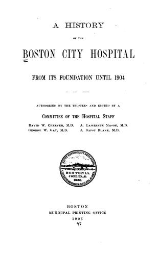 A history of the Boston City hospital from its foundation until 1904 by Boston City Hospital