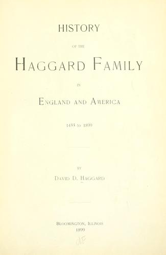 History of the Haggard family in England and America, 1433 to 1899 by David D. Haggard