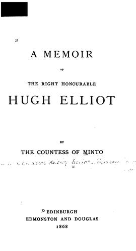 A memoir of the Right Honourable Hugh Elliot by Minto, [Emma Eleanor Elizabeth (Hislop) Elliot-Murray Kynynmound] countess of