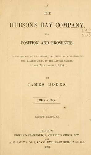 The Hudson's Bay company, its position and prospects by James Dodds