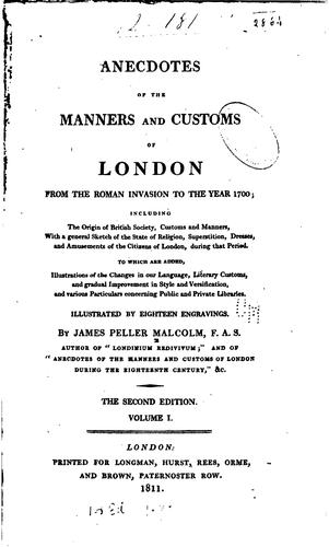 Anecdotes of the manners and customs of London from the Roman invasion to the year 1700 …