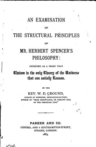An examination of the structural principles of Mr. Herbert Spencer's philosophy by William David Ground