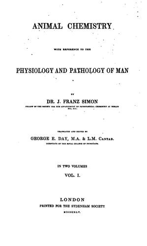 Animal chemistry with reference to the physiology and pathlogy of man by J[ohann] Franz Simon