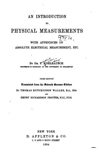 An introduction to physical measurements, with appendices on absolute electrical measurements, etc by Friedrich Wilhelm Georg Kohlrausch