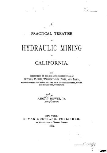 A practical treatise on hydraulic mining in California by Bowie, Augustus Jesse jr.