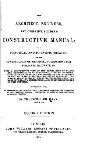 The architect, engineer, and operative builder's constructive manual by Christopher Davy
