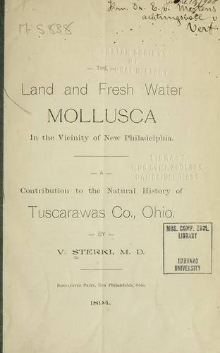 The land and fresh water Mollusca in the vicinity of New Philadelphia by V. Sterki