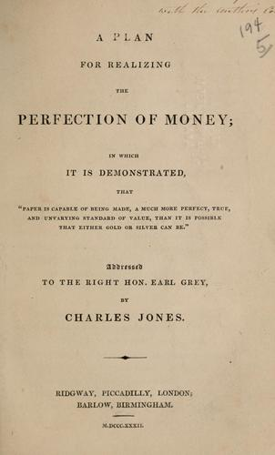 A plan for realizing the perfection of money by Jones, Charles writer on finance.