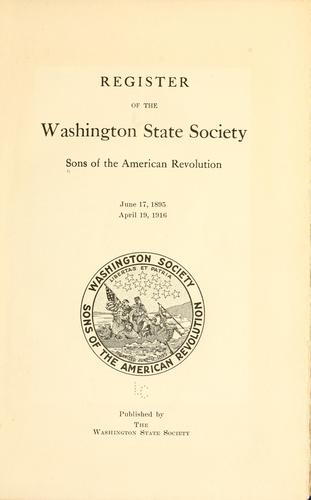 Register of the Washington state society, Sons of the American revolution, June 17, 1895, April 19, 1916 by Sons of the American revolution. Washington society.
