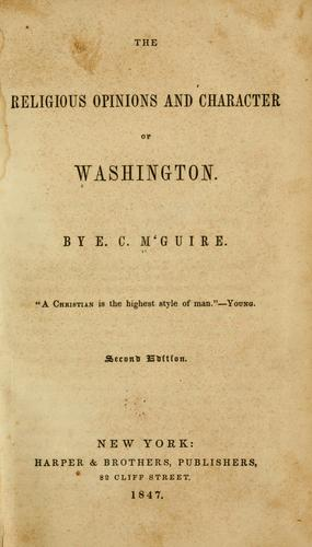 The religious opinions and character of Washington by Edward Charles M'Guire