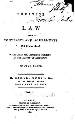 A treatise of the law relative to contracts and agreements not under seal by Samuel Comyn