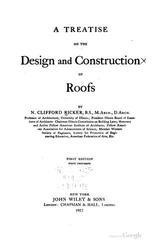 A treatise on design and construction of roofs by N. Clifford Ricker