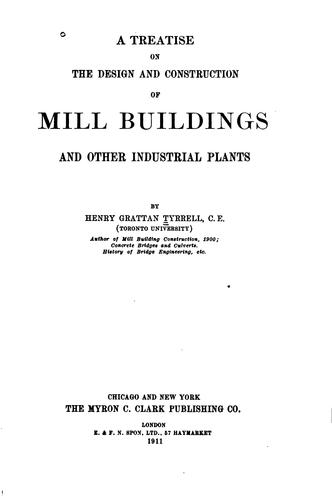 A treatise on the design and construction of mill buildings and other industrial plants by Henry Grattan Tyrrell