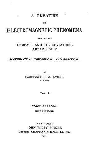A treatise on electromagnetic phenomena, and on the compass and its deviations aboard ship by Timothy Augustine Lyons