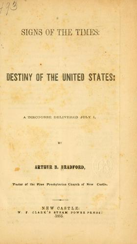 Signs of the times: destiny of the United States by Arthur Bullus Bradford