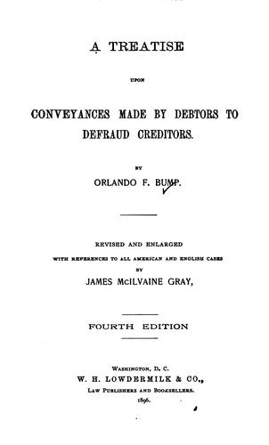 A treatise upon conveyances made by debtors to defraud creditors by Orlando Bump