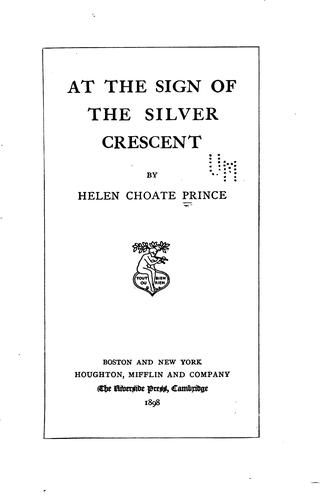 At the sign of the Silver crescent by Prince, Helen Choate (Pratt) Mrs.