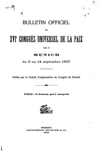 Bulletin officiel du XVIe Congrès universel de la paix by Universal peace congress (16th 1907 Munich)