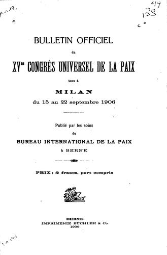 Bulletin officiel du XVme Congrès universel de la paix by Universal peace congress (15th 1906 Milan)