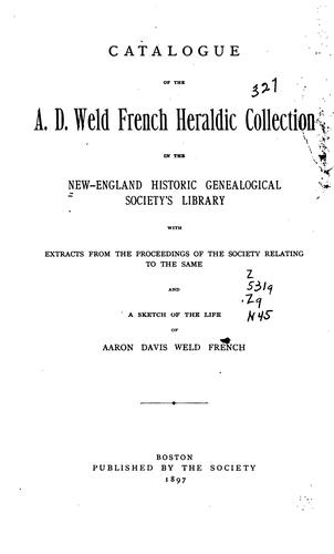 Catalogue of the A. D. Weld French heraldic collection in the New England historic genealogical society's library by New England Historic Genealogical Society