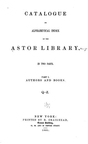 Catalogue or alphabetical index of the Astor library by Astor Library, New York