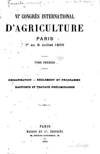 Congrès international d'agriculture by International Congress of Agriculture. 6th Paris 1900.