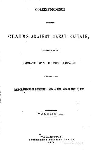 Correspondence concerning claims against Great Britain by United States. Department of State.