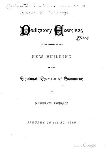 Dedicatory exercises at the opening of the new building of the Cincinnati chamber of commerce and merchants' exchange, January 29 and 30, 1889 by Cincinnati (Ohio). Chamber of Commerce and Merchants' Exchange.