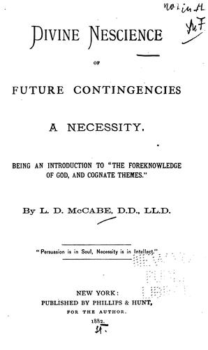 Divine nescience of future contingencies a necessity by Lorenzo Dow McCabe