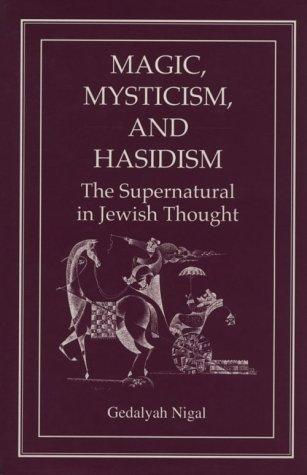 Magic, mysticism, and Hasidism by Gedalyah Nigal