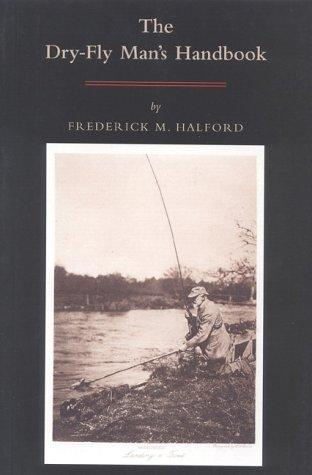 The Dry Fly Man's Handbook