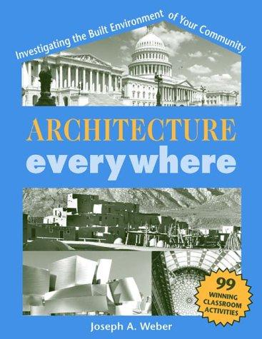 Architecture Everywhere by Joseph A. Weber